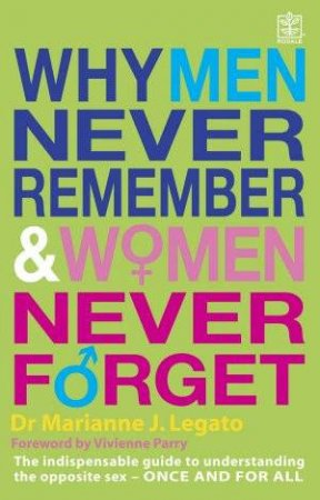 Why Men Never Remember & Women Never Forget by Marianne J Legato