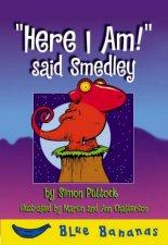 Here I Am  Said Smedley