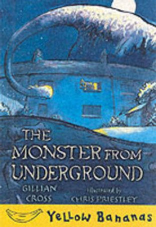 Yellow Bananas: The Monster From Underground by Cross Priestley