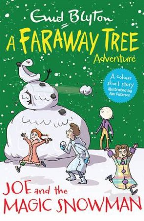 A Faraway Tree Adventure: Joe And The Magic Snowman by Enid Blyton