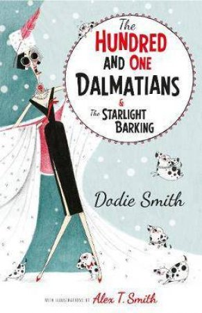 The Hundred And One Dalmatians & The Starlight Barking by Dodie Smith & Alex T. Smith
