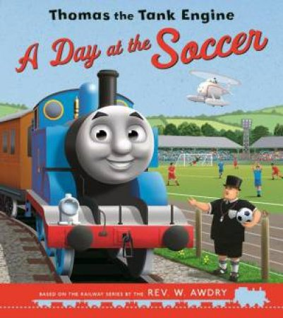 A Day At The Soccer For Thomas The Tank by Thomas & Friends