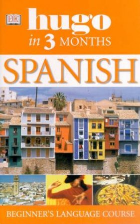 Spanish Beginner's Language Course: Hugo In Three Months  by Various
