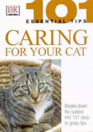 101 Essential Tips: Caring For Your Cat by Various