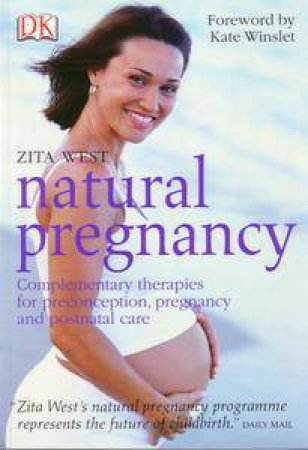 Natural Pregnancy. Complementary Therapies For Preconception,Pregnancy And Postnatal Care by West Zita