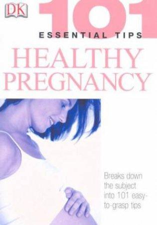 101 Essential Tips: Healthy Pregnancy by Dorling Kindersley