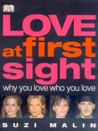 Love At First Sight: Why You Love Who You Love by Suzi Malin