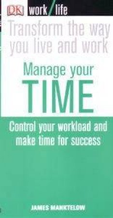 Worklife: Manage Your Time by James Manktelow