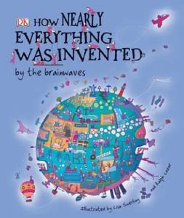 How Nearly Everything Was Invented by the Brainwaves by Roger Bridgman