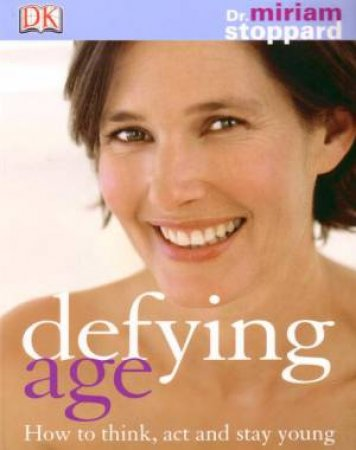 Defying Age: How To Think, Act And Stay Young by Miriam Stoppard