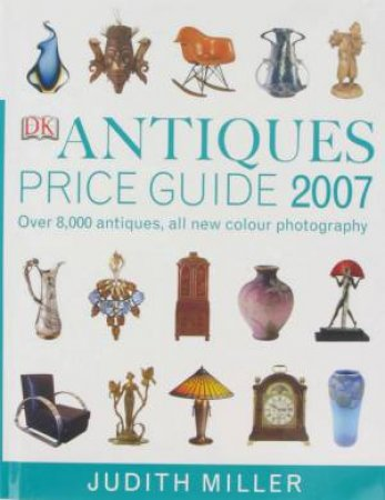 Antiques Price Guide 2007 by Miller Judith