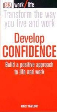 Worklife: Develop Confidence by Ros Taylor