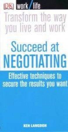 Worklife: Succeed At Negotiating by Ken Langdon