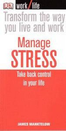 Worklife: Manage Stress: Take Back Control In Your Life by James Manktelow