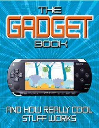 The Gadget Book: And How Really Cool Stuff Works by Chris Woodford