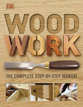 Woodwork: The Complete Step-By-Step Manual by Colin Eden-Eadon