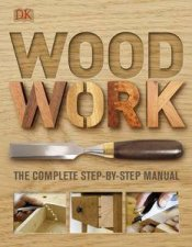 Woodwork The Complete StepByStep Manual
