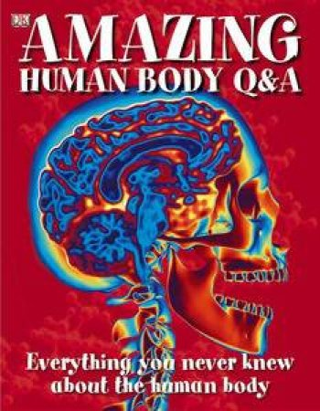 Amazing Human Body Q and A by Various