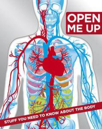 Open Me Up: Stuff You Need to Know About the Body by Various