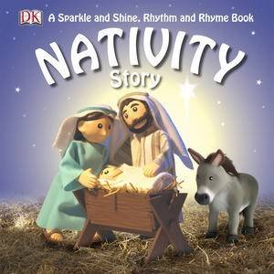 Nativity Story: A Sparkle and Shine, Rhythm and Rhyme Book by Dorling Kindersley