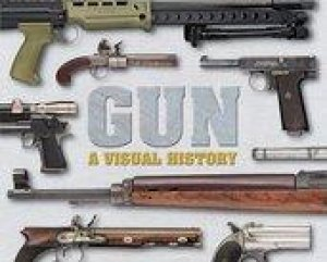Gun: A Visual History by Various