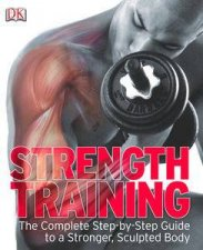 Strength Training The Complete StepbyStep Guide to a Stronger Sculptured Body