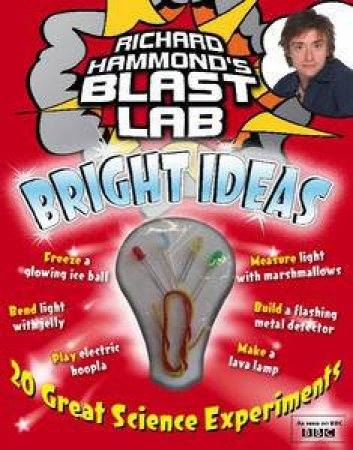 Richard Hammond's Blast Lab Bright Ideas: 20 Great Science Experiments by Richard Hammond