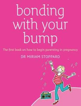 Bonding with Your Bump: The First Book on How to Begin Parenting in Pregnancy by Miriam Stoppard