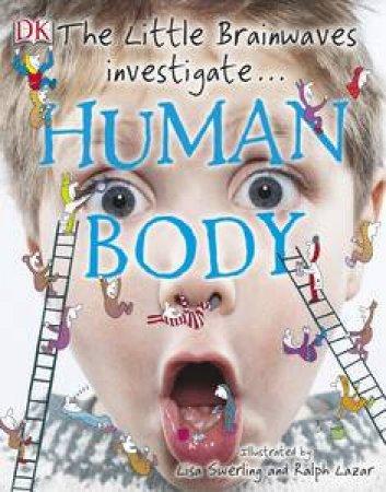 The Little Brainwaves Investigate... Human Body by Kindersley Dorling