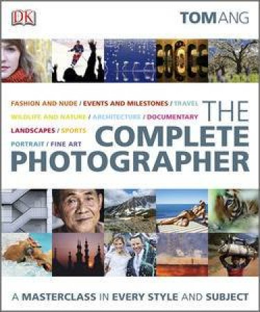 The Complete Photographer: A Masterclass in Every Style and Subject