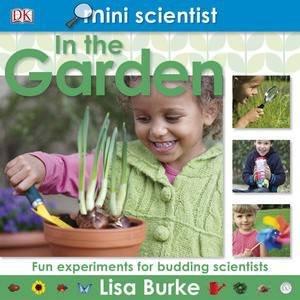 Mini Scientist: In the Garden by Lisa Burke