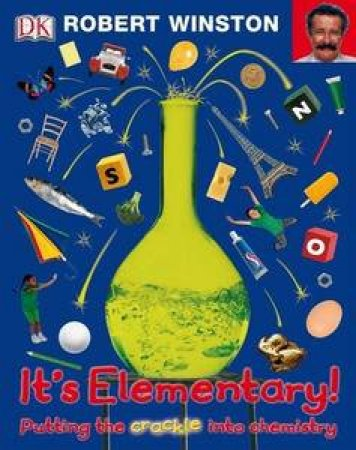 It's Elementary! Putting The Crackle Into Chemistry by Robert Winston