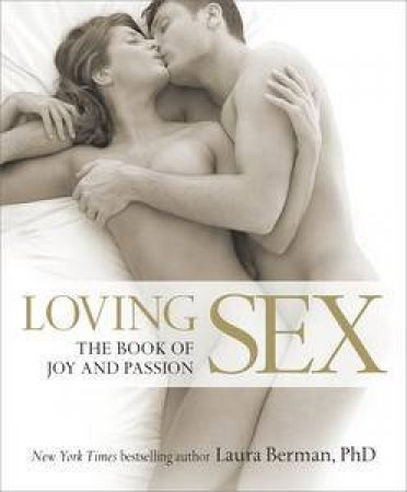 Loving Sex: The Lovers' Guide To Joy and Passion