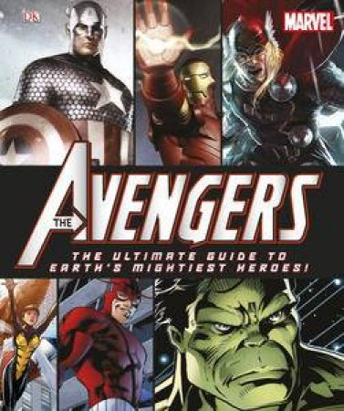 Avengers The Ultimate Guide To Earth's Mightiest Heroes by Various