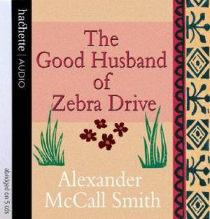 The Good Husband Of Zebra Drive Cassette by Alexander McCall Smith
