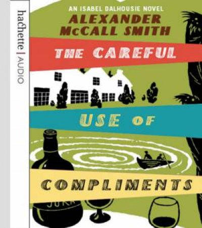Careful Use of Compliments (CD) by Alexander McCall Smith
