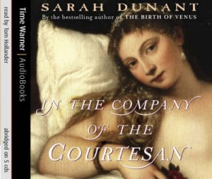 In The Company Of The Courtesan - CD by Sarah Dunant