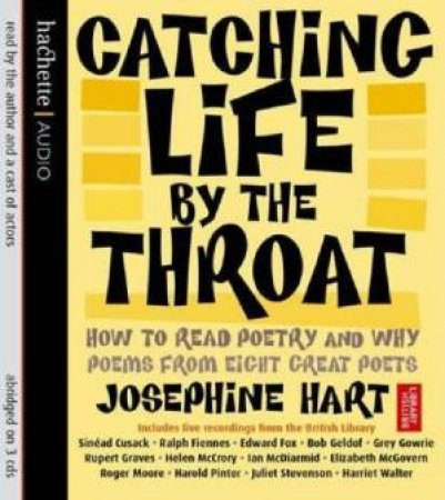 Catching Life By The Throat: How To Read Poetry And Why by Josephine Hart