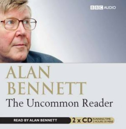 The Uncommon Reader 2XCD by Alan Bennett