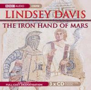 The Iron Hand Of Mars 3XCD by Lindsey Davis