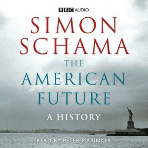 The American Future: A History Abridged 4/300 by Simon Schama