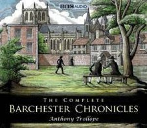 The Complete Barchester Chronicles 19XCD Box Set by Anthony Trollope