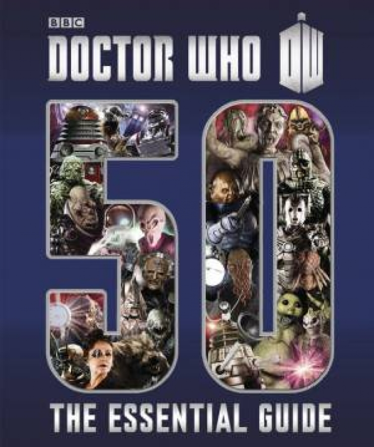 Doctor Who: The Essential Guide to Fifty Years of Doctor Who by Various