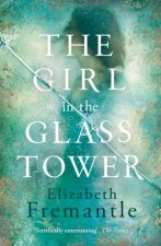 The Girl In The Glass Tower by Elizabeth Fremantle