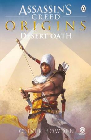 Desert Oath: The Official Prequel to Assassin's Creed Origins by Oliver Bowden