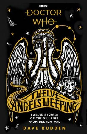 Doctor Who: Twelve Angels Weeping by Rudden Dave