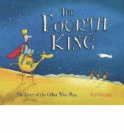Fourth King: The Story Of The Other Wise man by Ted Sieger