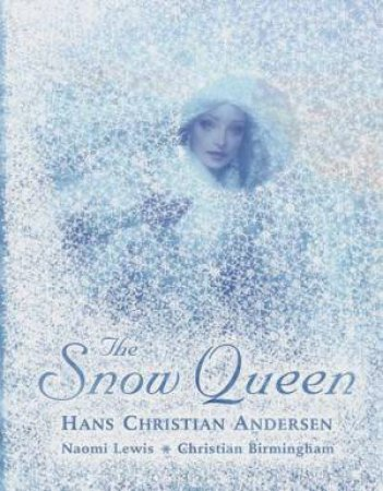 The Snow Queen by Hans Christian Anderson & Naomi Lewis