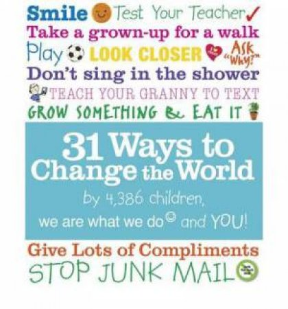 31 Ways to Change the World by Are What We Do We