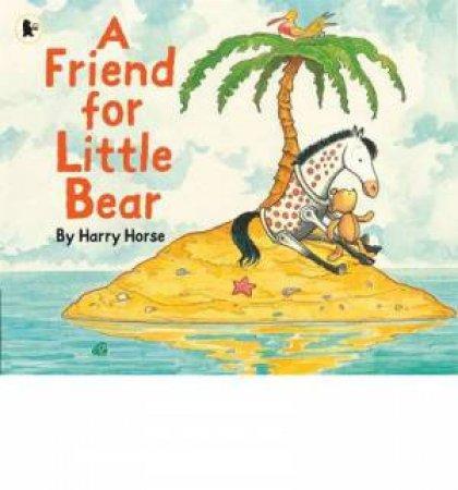 A Friend For Little Bear by Harry Horse